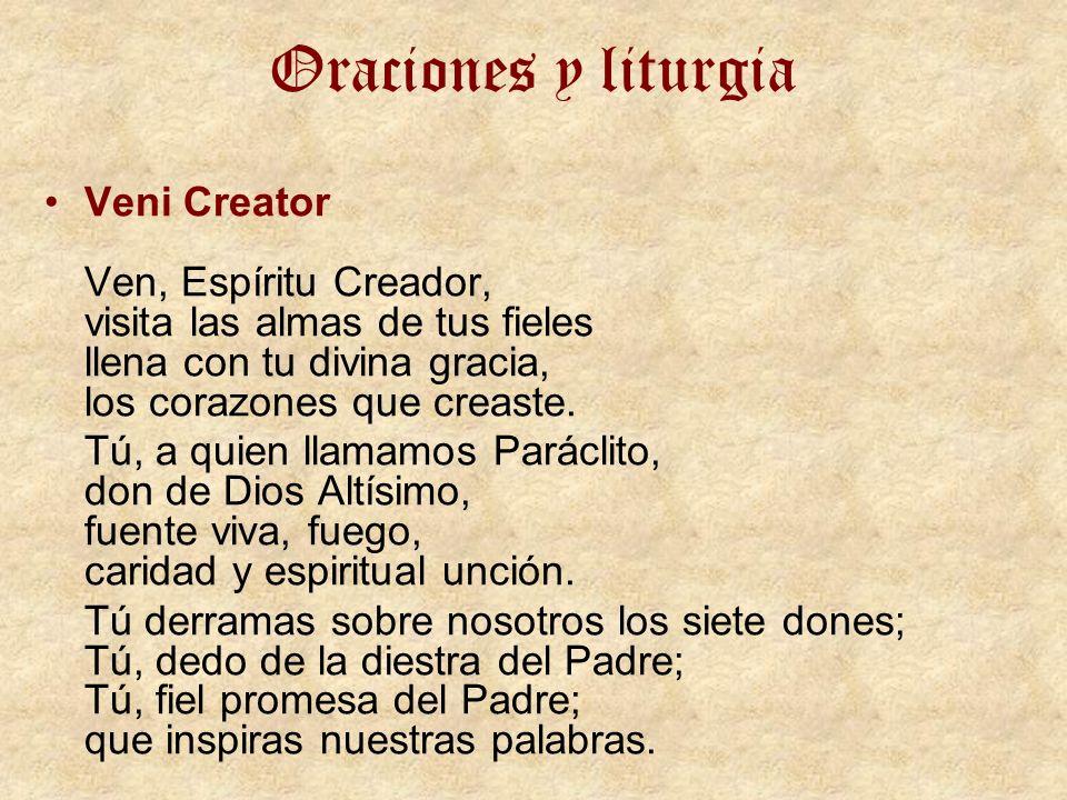 Oraciones y liturgiaVeni Creator Ven, Espíritu Creador, visita las almas de tus fieles llena con tu divina gracia, los corazones que creaste.