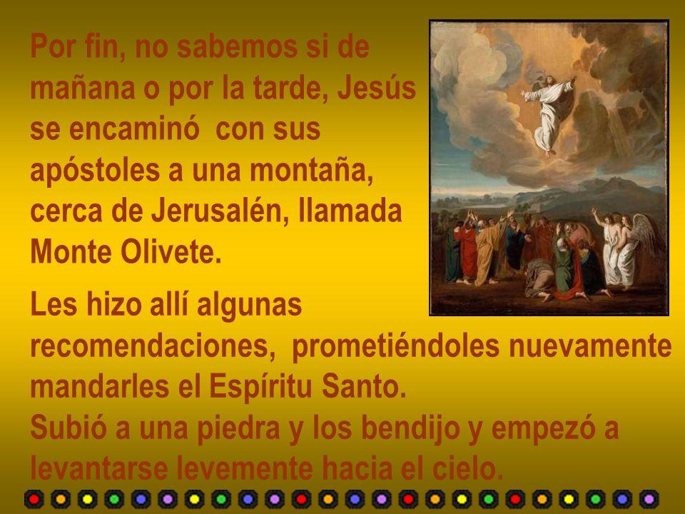 Por fin, no sabemos si de mañana o por la tarde, Jesús. se encaminó con sus. apóstoles a una montaña,