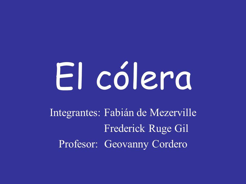 El cólera Integrantes: Fabián de Mezerville Frederick Ruge Gil