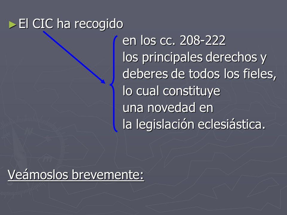 El CIC ha recogido en los cc. 208‑222. los principales derechos y. deberes de todos los fieles, lo cual constituye.