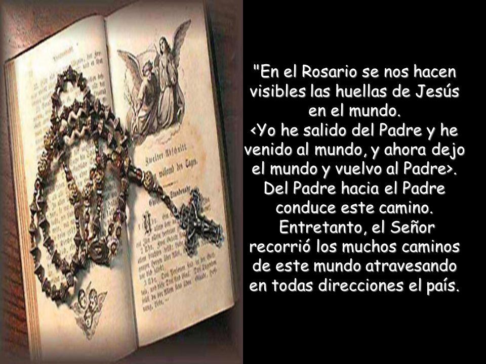 En el Rosario se nos hacen visibles las huellas de Jesús en el mundo.