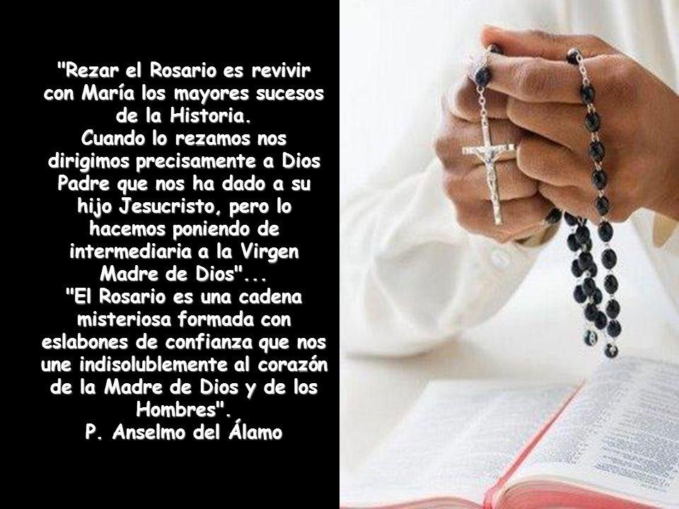 Rezar el Rosario es revivir con María los mayores sucesos de la Historia.