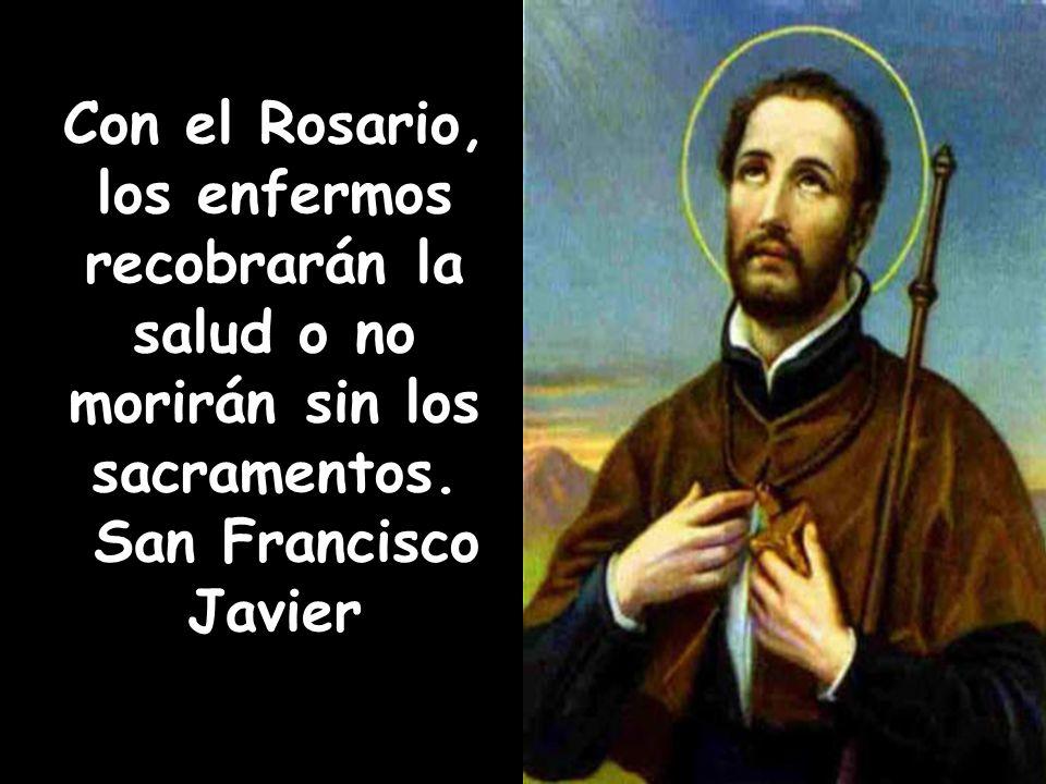 Con el Rosario, los enfermos recobrarán la salud o no morirán sin los sacramentos.