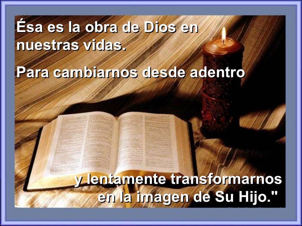 Ésa es la obra de Dios en nuestras vidas.