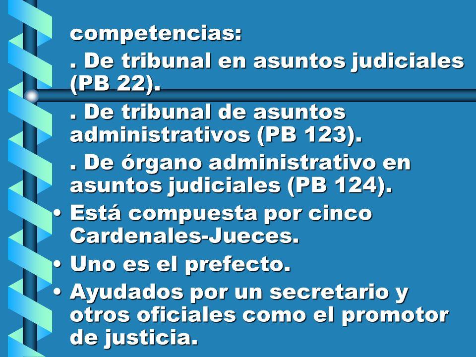 competencias: . De tribunal en asuntos judiciales (PB 22). . De tribunal de asuntos administrativos (PB 123).