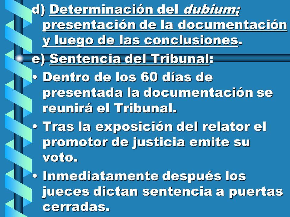 d) Determinación del dubium; presentación de la documentación y luego de las conclusiones.