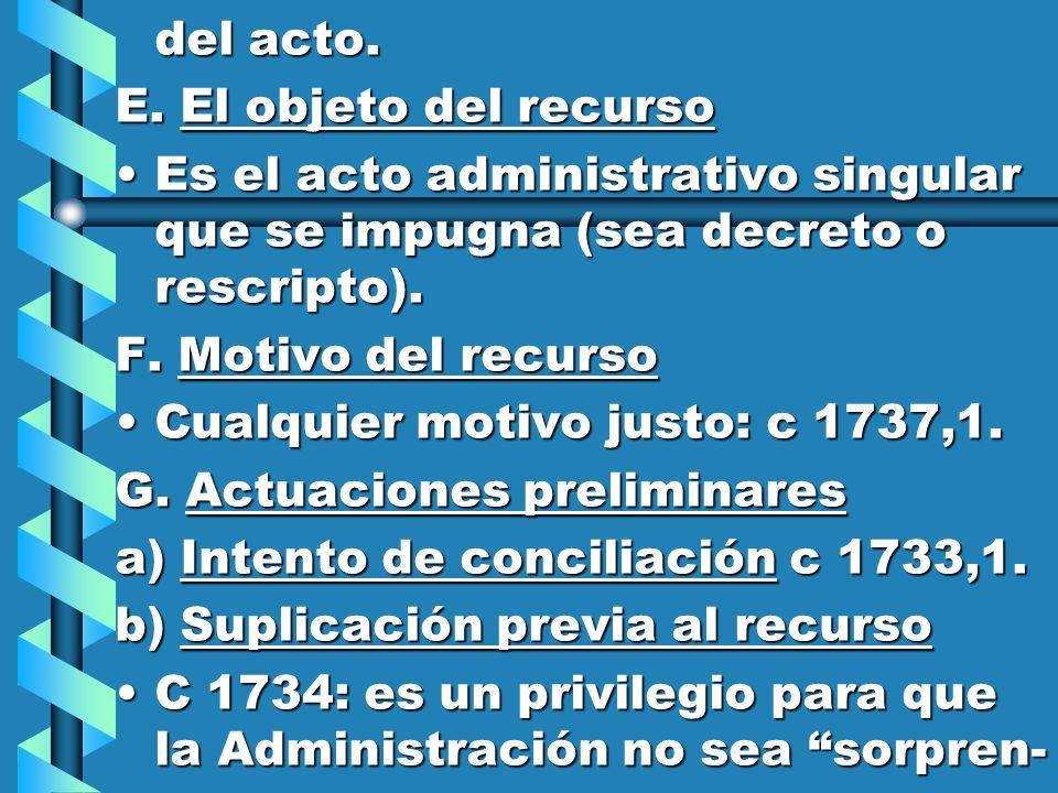 del acto. E. El objeto del recurso. Es el acto administrativo singular que se impugna (sea decreto o rescripto).