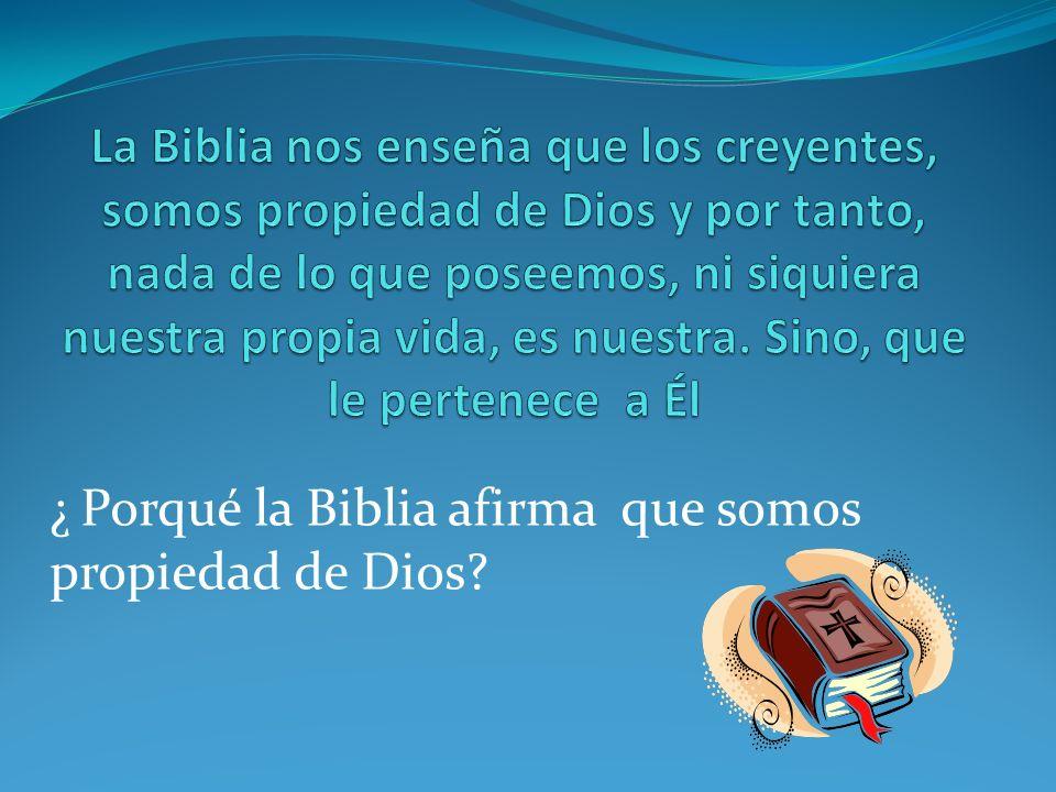 ¿ Porqué la Biblia afirma que somos propiedad de Dios