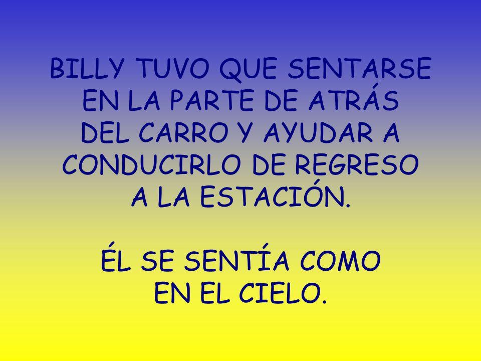 BILLY TUVO QUE SENTARSE EN LA PARTE DE ATRÁS DEL CARRO Y AYUDAR A CONDUCIRLO DE REGRESO A LA ESTACIÓN.