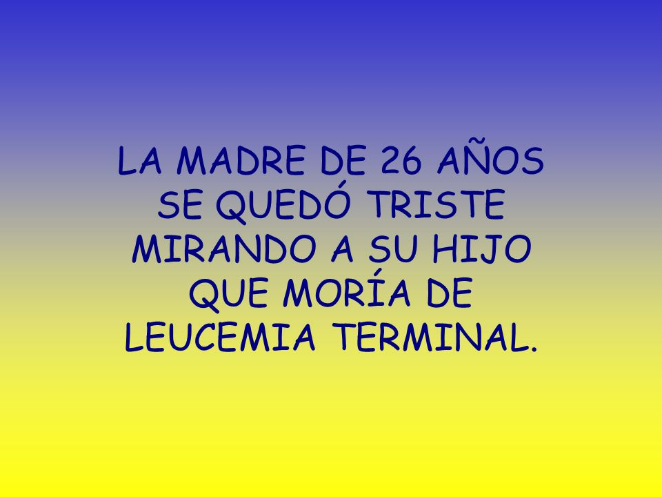 LA MADRE DE 26 AÑOS SE QUEDÓ TRISTE MIRANDO A SU HIJO QUE MORÍA DE LEUCEMIA TERMINAL.