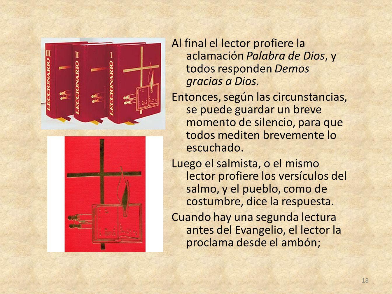 Al final el lector profiere la aclamación Palabra de Dios, y todos responden Demos gracias a Dios.