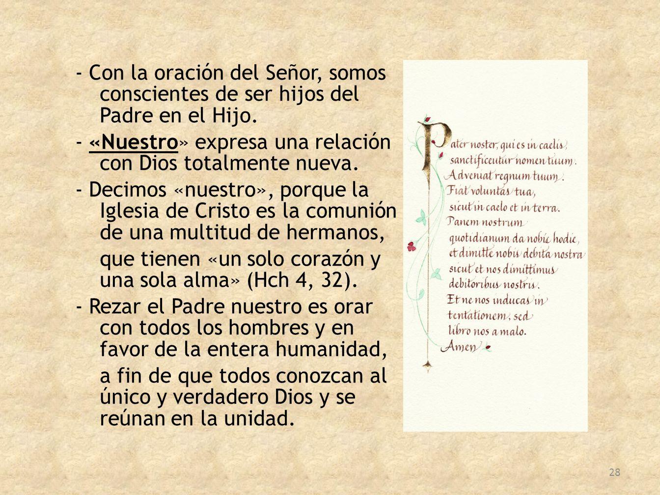 - Con la oración del Señor, somos conscientes de ser hijos del Padre en el Hijo.