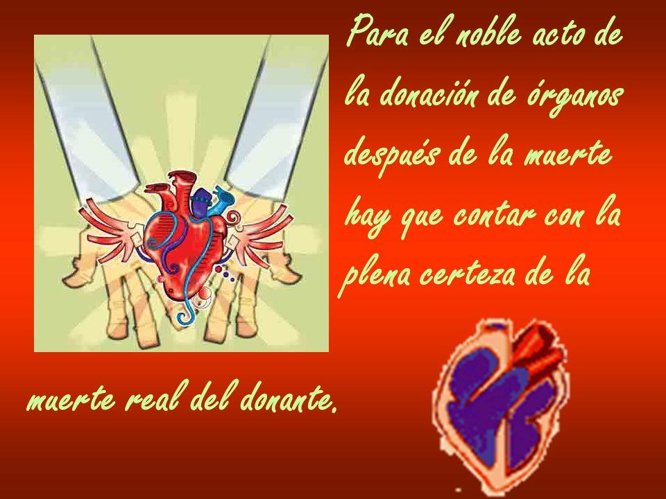 Para el noble acto de la donación de órganos. después de la muerte. hay que contar con la. plena certeza de la.