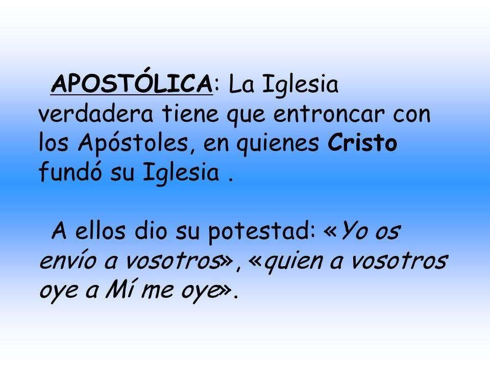 APOSTÓLICA: La Iglesia verdadera tiene que entroncar con los Apóstoles, en quienes Cristo fundó su Iglesia .