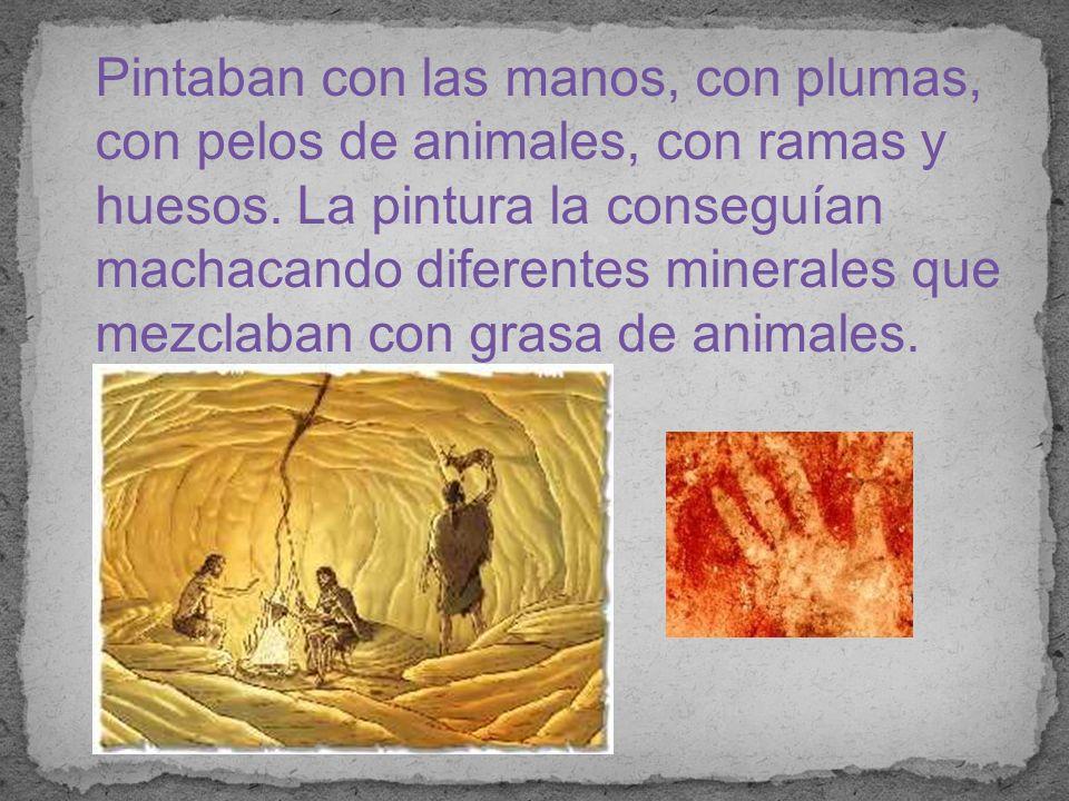 Pintaban con las manos, con plumas, con pelos de animales, con ramas y huesos.