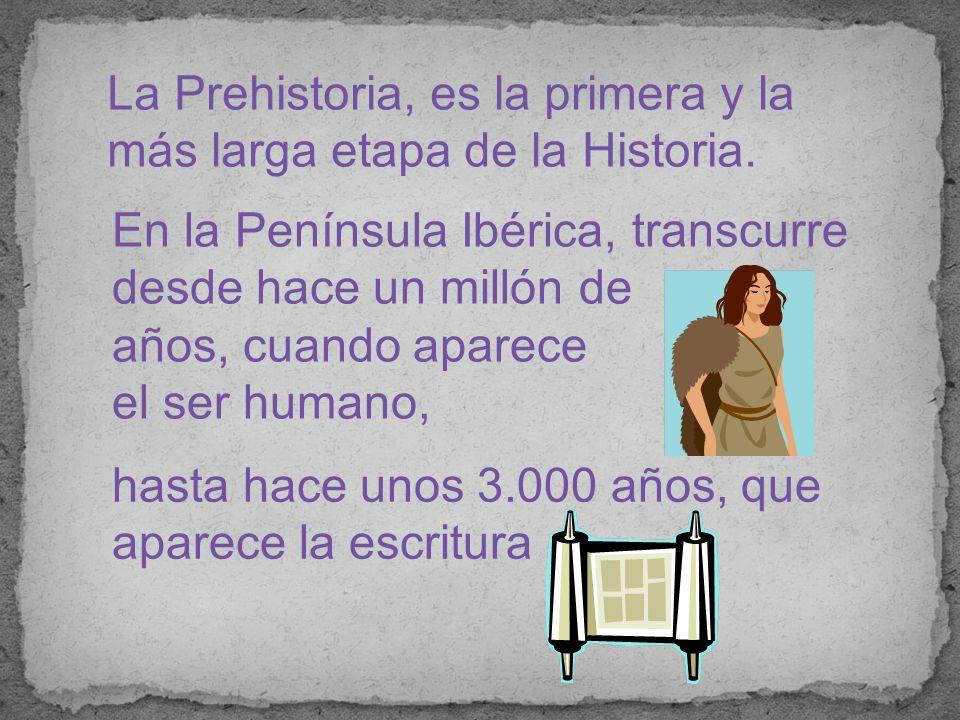 La Prehistoria, es la primera y la más larga etapa de la Historia.