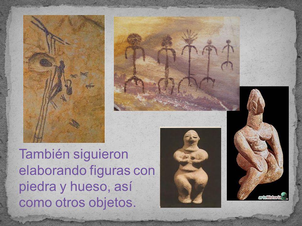 También siguieron elaborando figuras con piedra y hueso, así como otros objetos.
