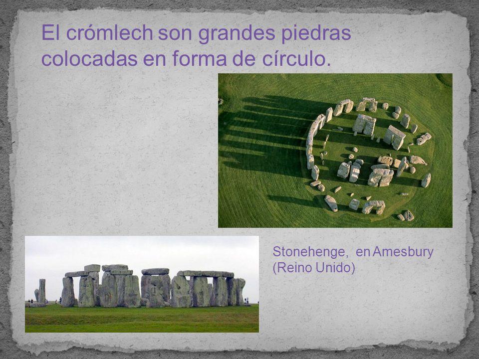 El crómlech son grandes piedras colocadas en forma de círculo.