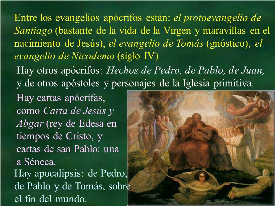 Entre los evangelios apócrifos están: el protoevangelio de Santiago (bastante de la vida de la Virgen y maravillas en el nacimiento de Jesús), el evangelio de Tomás (gnóstico), el evangelio de Nicodemo (siglo IV)