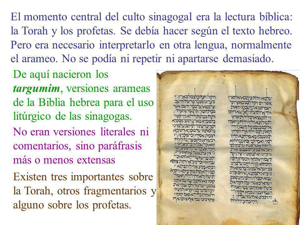 El momento central del culto sinagogal era la lectura bíblica: la Torah y los profetas. Se debía hacer según el texto hebreo. Pero era necesario interpretarlo en otra lengua, normalmente el arameo. No se podía ni repetir ni apartarse demasiado.