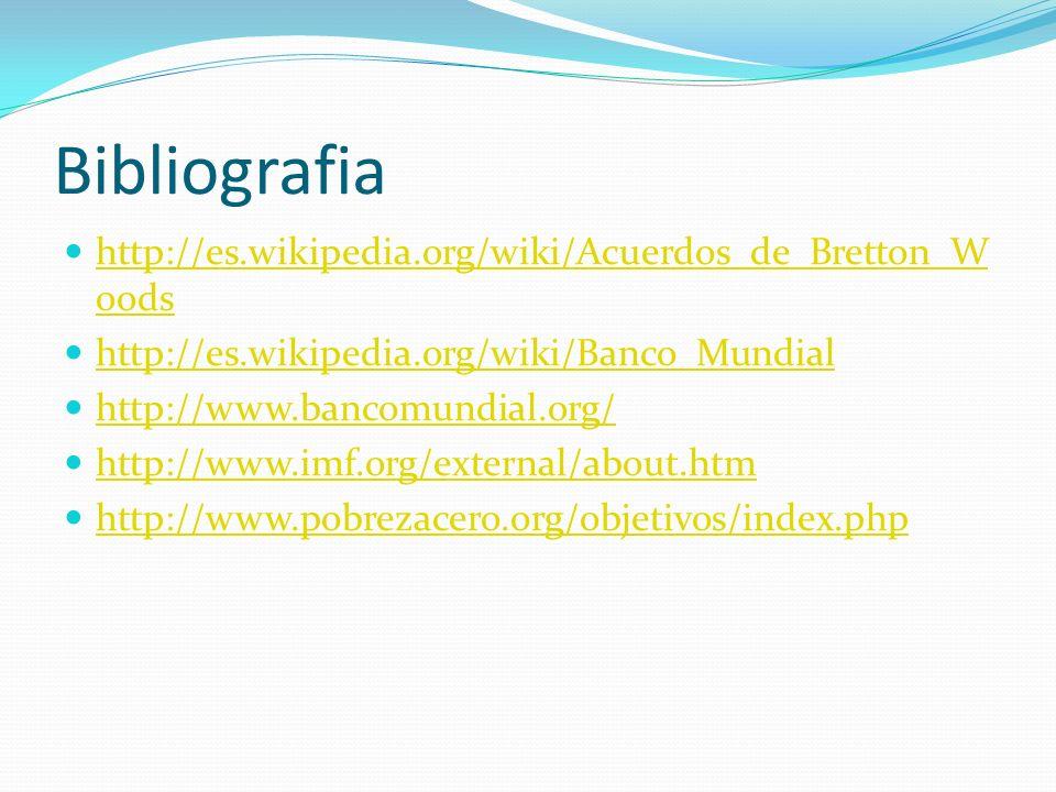Bibliografia http://es.wikipedia.org/wiki/Acuerdos_de_Bretton_Woods
