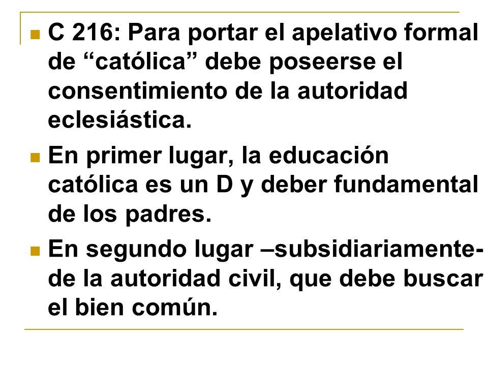 C 216: Para portar el apelativo formal de católica debe poseerse el consentimiento de la autoridad eclesiástica.
