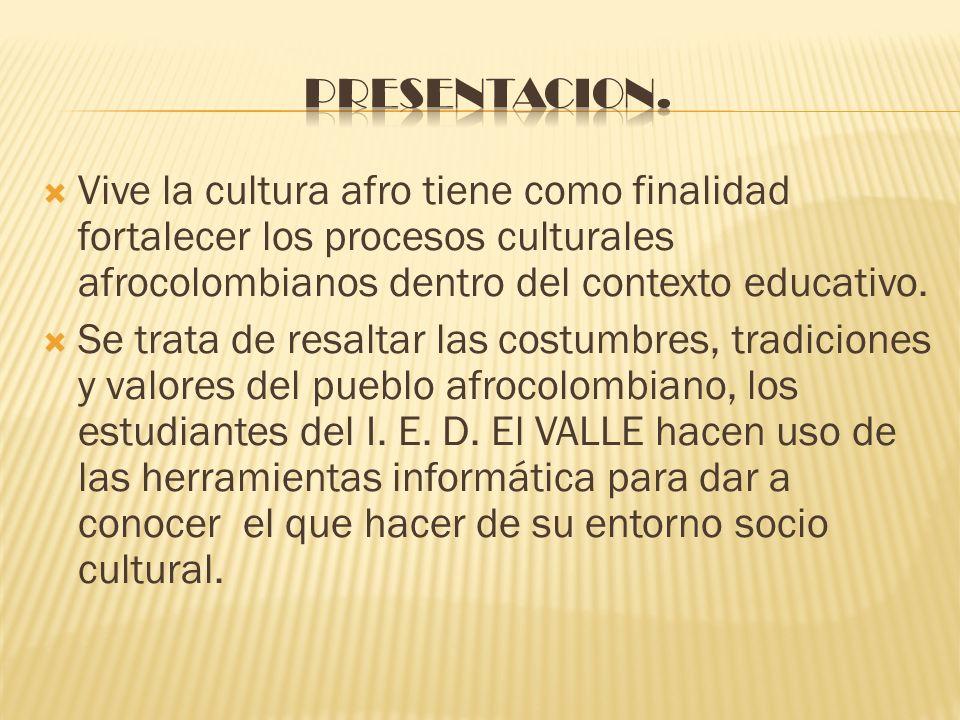 PRESENTACION. Vive la cultura afro tiene como finalidad fortalecer los procesos culturales afrocolombianos dentro del contexto educativo.