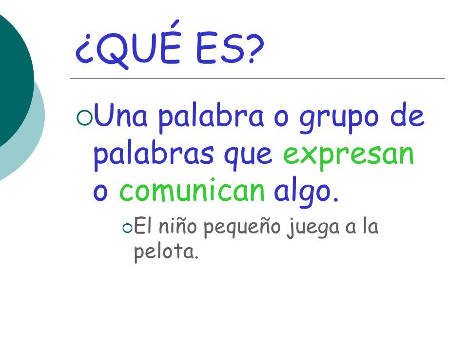 ¿QUÉ ES. Una palabra o grupo de palabras que expresan o comunican algo.