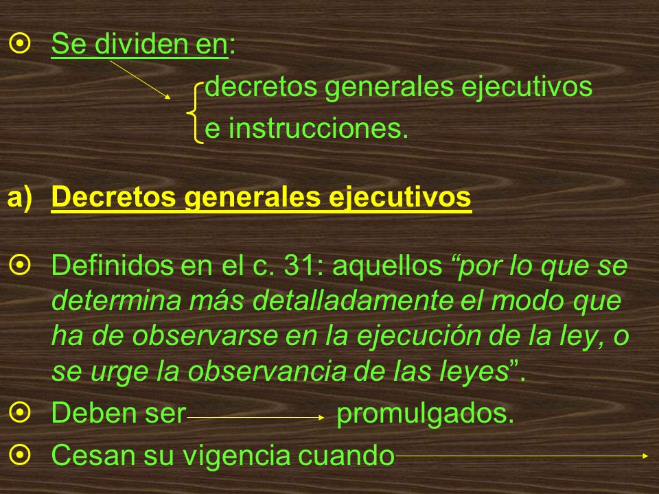 Se dividen en: decretos generales ejecutivos. e instrucciones. Decretos generales ejecutivos.