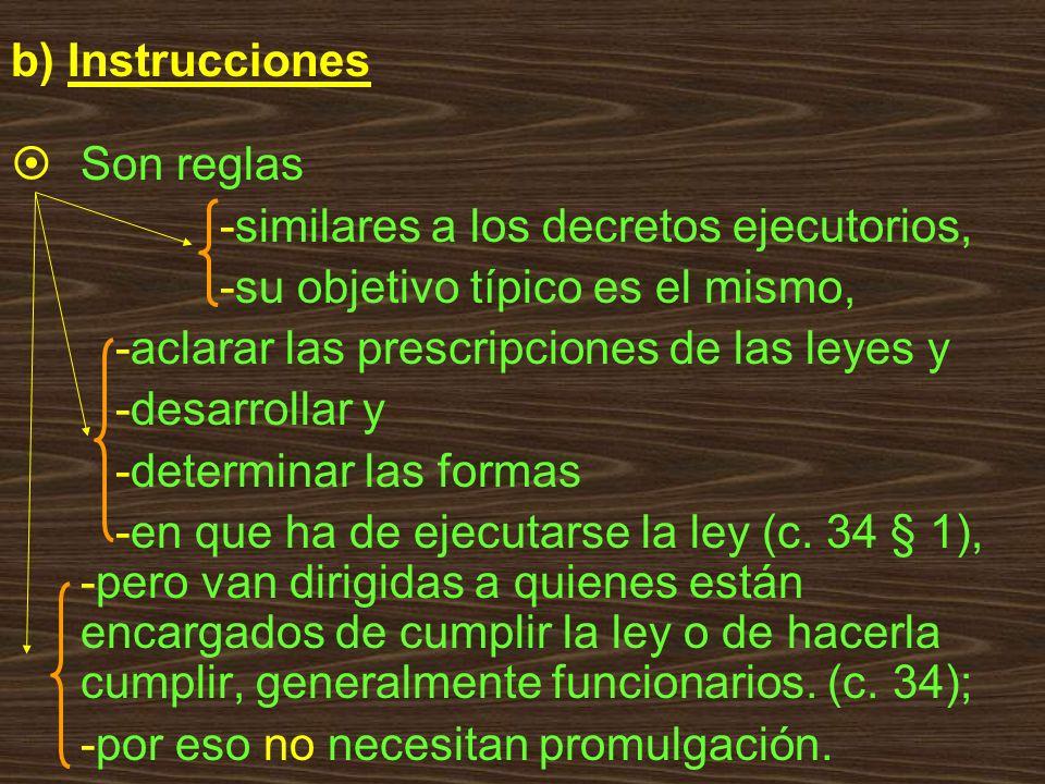 b) Instrucciones Son reglas. -similares a los decretos ejecutorios, -su objetivo típico es el mismo,