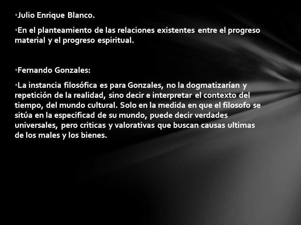 Julio Enrique Blanco. En el planteamiento de las relaciones existentes entre el progreso material y el progreso espiritual.