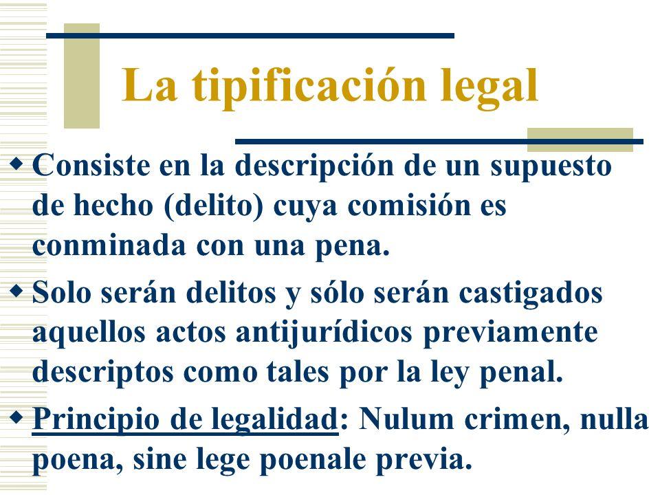 La tipificación legal Consiste en la descripción de un supuesto de hecho (delito) cuya comisión es conminada con una pena.
