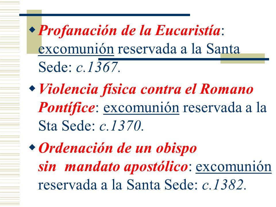 Profanación de la Eucaristía: excomunión reservada a la Santa Sede: c