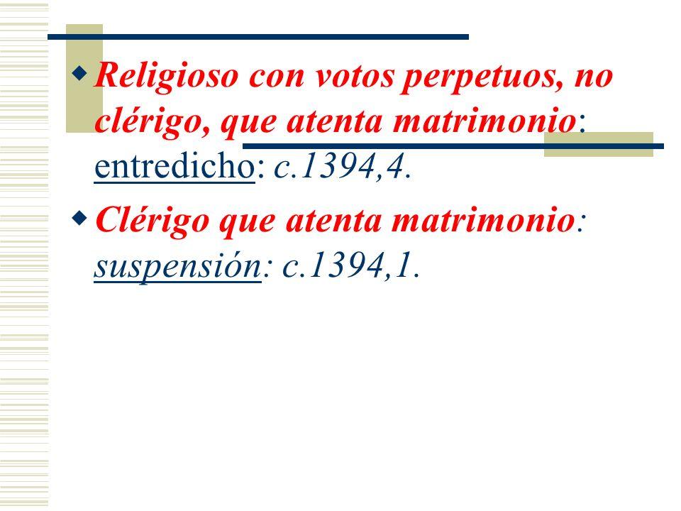 Religioso con votos perpetuos, no clérigo, que atenta matrimonio: entredicho: c.1394,4.