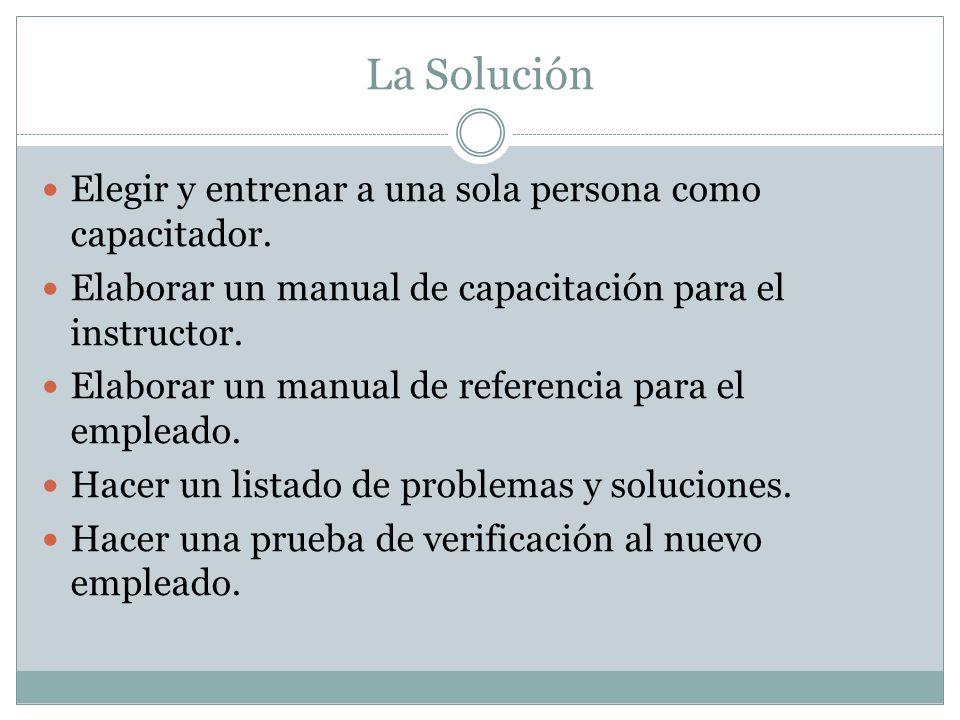 La Solución Elegir y entrenar a una sola persona como capacitador.