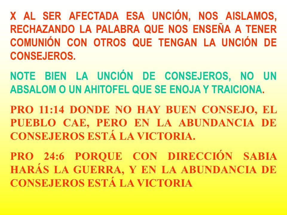 X AL SER AFECTADA ESA UNCIÓN, NOS AISLAMOS, RECHAZANDO LA PALABRA QUE NOS ENSEÑA A TENER COMUNIÓN CON OTROS QUE TENGAN LA UNCIÓN DE CONSEJEROS.