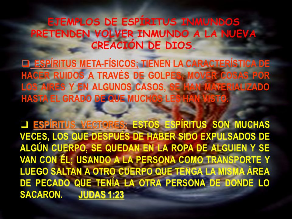 EJEMPLOS DE ESPÍRITUS INMUNDOS PRETENDEN VOLVER INMUNDO A LA NUEVA CREACIÓN DE DIOS.