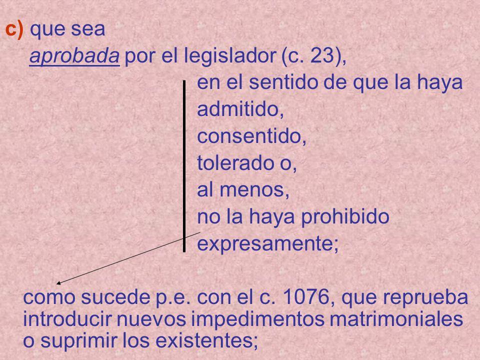 c) que sea aprobada por el legislador (c. 23), en el sentido de que la haya. admitido, consentido,