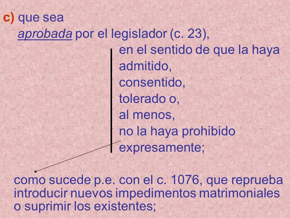 c) que seaaprobada por el legislador (c. 23), en el sentido de que la haya. admitido, consentido, tolerado o,
