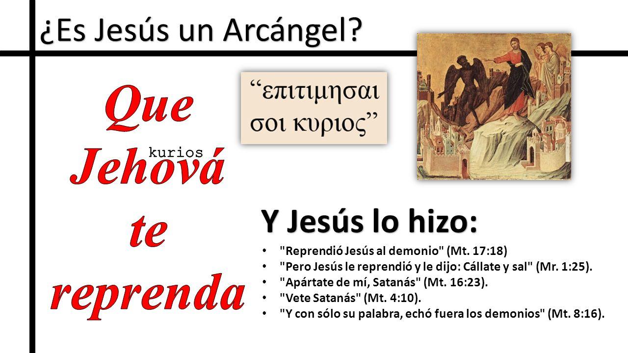 Que Jehová te reprenda ¿Es Jesús un Arcángel Y Jesús lo hizo: kurios