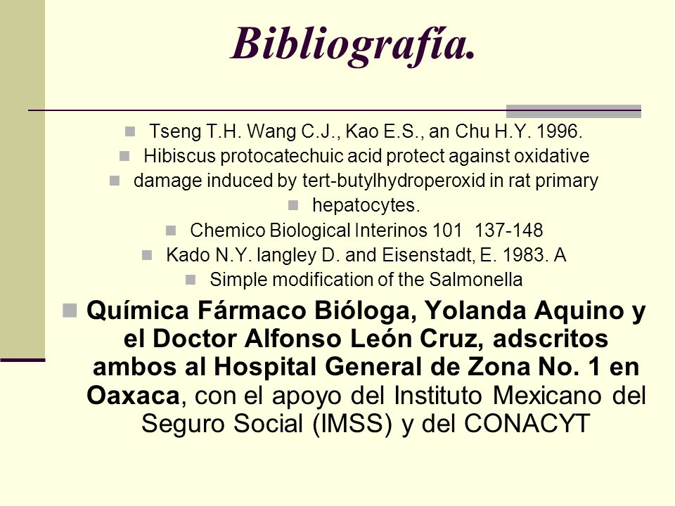 Bibliografía. Tseng T.H. Wang C.J., Kao E.S., an Chu H.Y. 1996. Hibiscus protocatechuic acid protect against oxidative.