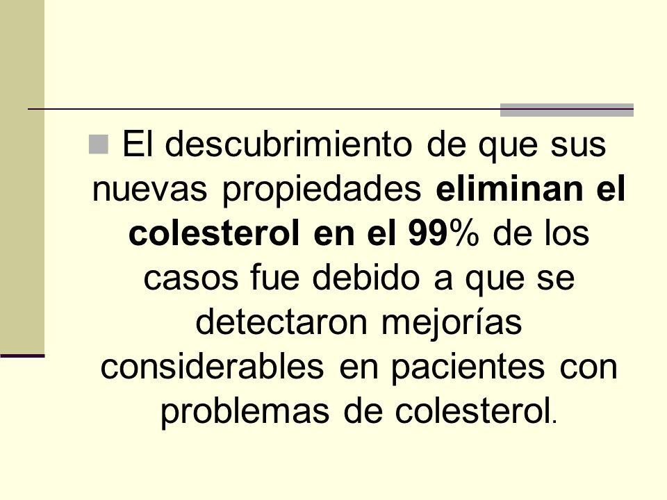 El descubrimiento de que sus nuevas propiedades eliminan el colesterol en el 99% de los casos fue debido a que se detectaron mejorías considerables en pacientes con problemas de colesterol.