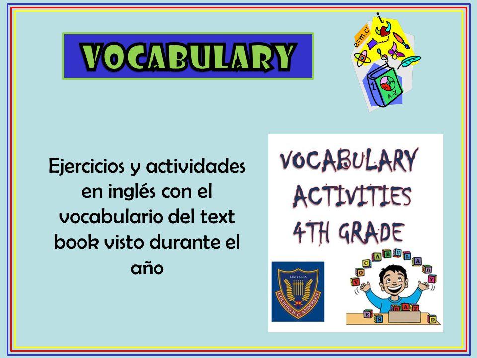 VOCABULARY Ejercicios y actividades en inglés con el vocabulario del text book visto durante el año