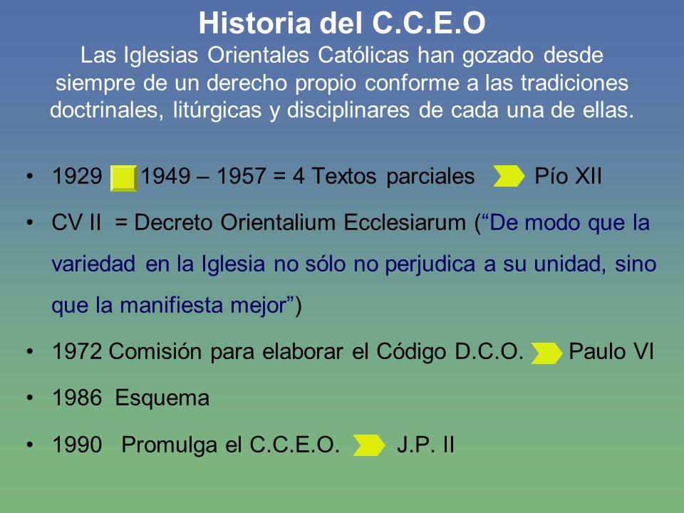 Historia del C.C.E.O Las Iglesias Orientales Católicas han gozado desde siempre de un derecho propio conforme a las tradiciones doctrinales, litúrgicas y disciplinares de cada una de ellas.