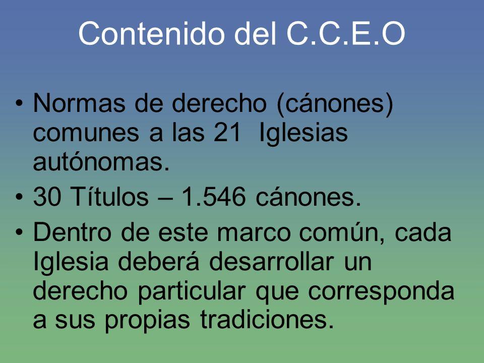Contenido del C.C.E.O Normas de derecho (cánones) comunes a las 21 Iglesias autónomas. 30 Títulos – 1.546 cánones.