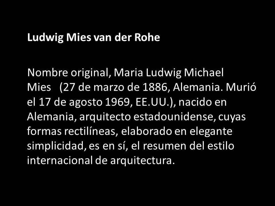 Ludwig Mies van der Rohe Nombre original, Maria Ludwig Michael Mies (27 de marzo de 1886, Alemania.