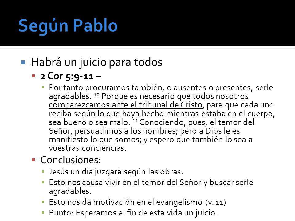Según Pablo Habrá un juicio para todos 2 Cor 5:9-11 – Conclusiones: