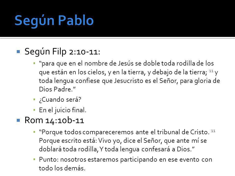 Según Pablo Según Filp 2:10-11: Rom 14:10b-11