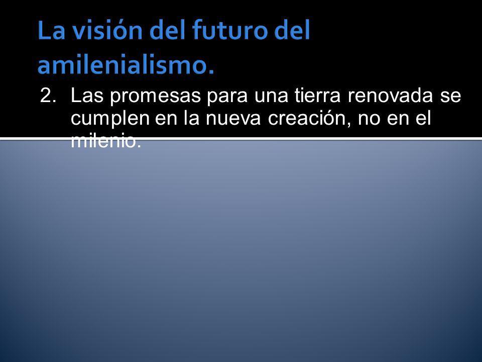 La visión del futuro del amilenialismo.