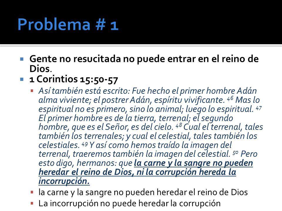 Problema # 1 Gente no resucitada no puede entrar en el reino de Dios.